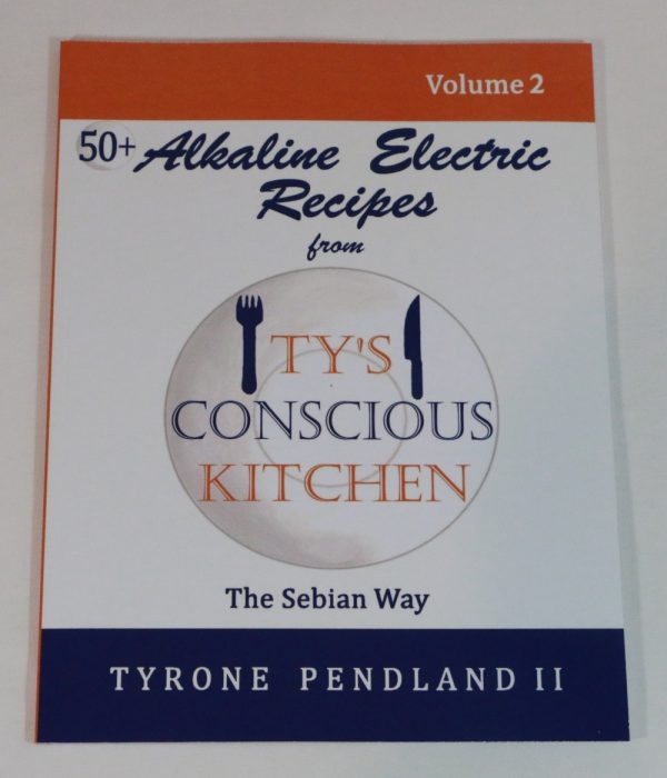Alkaline Electric Recipes from Ty's Conscious Kitchen Vol. 2 Cookbook