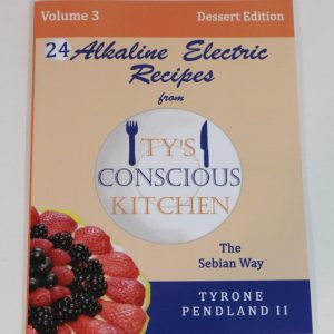 Vol. 3 Dessert Edition: Paperback: Alkaline Electric Recipes from Ty's Conscious Kitchen The Sebian Way