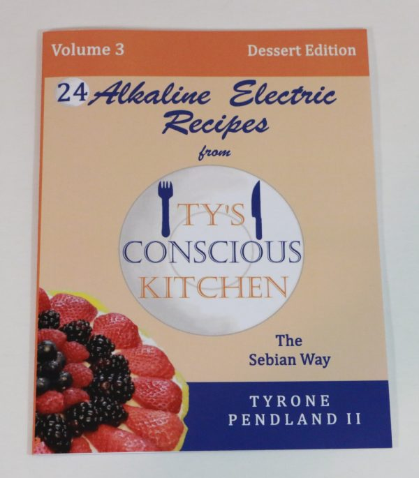 Alkaline Electric Recipes from Ty's Conscious Kitchen Vol. 3 Cookbook