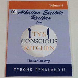 Vol. 4 Paperback: Alkaline Electric Recipes from Ty's Conscious Kitchen The Sebian Way