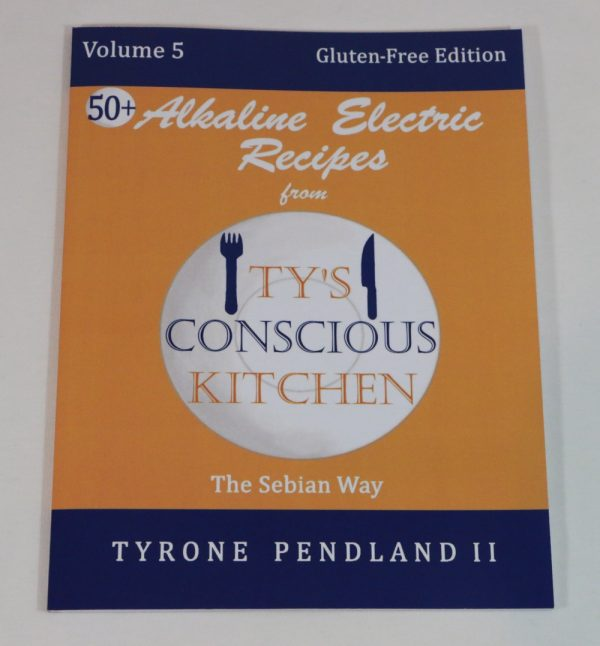 Alkaline Electric Recipes from Ty's Conscious Kitchen Vol. 5 Cookbook