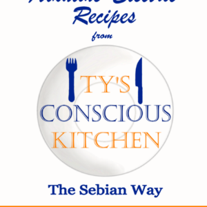 Vol. 2 eBook: Alkaline Electric Recipes from Ty's Conscious Kitchen The Sebian Way