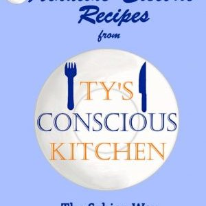 Vol. 4 eBook: Alkaline Electric Recipes from Ty's Conscious Kitchen The Sebian Way