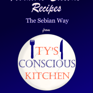 Vol. 1 eBook: Alkaline Electric Recipes from Ty's Conscious Kitchen The Sebian Way