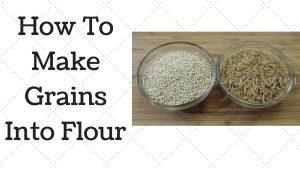 How To Make Grains Into Flour