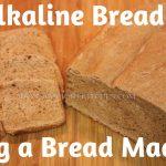Make Alkaline Electric Spelt Bread In A Bread Machine!